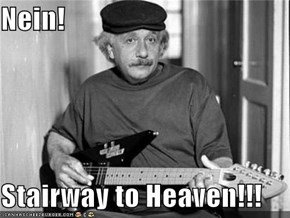 Nein!  Stairway to Heaven!!!