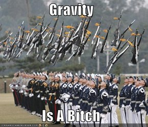 Gravity  Is A Bitch