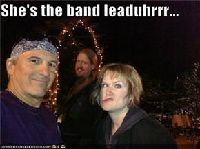 She's the band leaduhrrr...