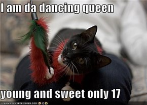 I am da dancing queen  young and sweet only 17