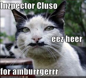 Inzpector Cluso eez heer for amburrgerrr