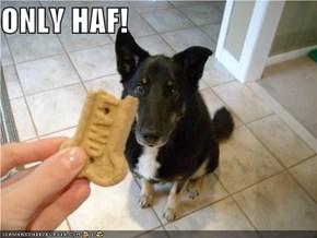 ONLY HAF!