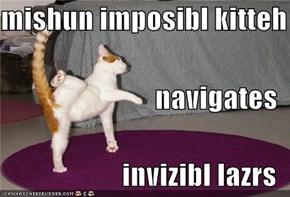 mishun imposibl kitteh navigates invizibl lazrs