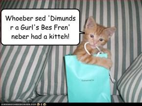 KITTEHS R A GURL'S BES FREN!