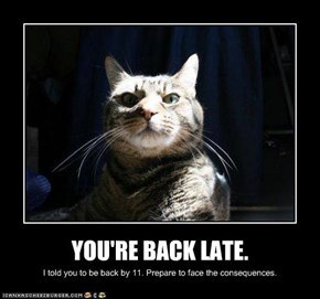 YOU'RE BACK LATE.