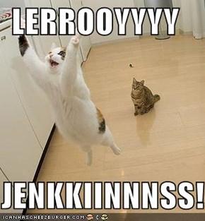 LERROOYYYY  JENKKIINNNSS!!!!
