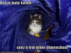 Black-hole kitteh  seez u frm uther dimenshun!