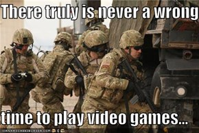 There truly is never a wrong   time to play video games...