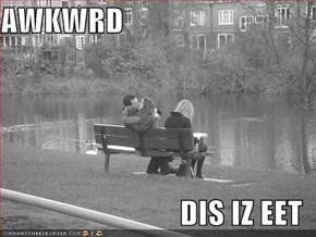 AWKWRD  DIS IZ EET