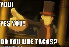 YOU! YES YOU! DO YOU LIKE TACOS?