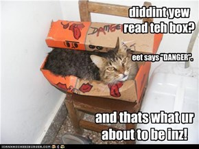 diddint yew read teh box?