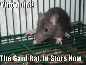 Who'd dat!  The Gard Rat. In Stors Now