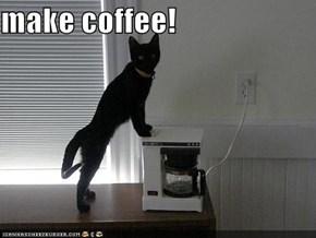 make coffee!