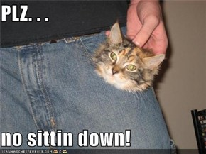 PLZ. . .  no sittin down!