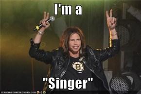 """I'm a  """"Singer"""""""