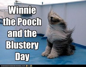 Winnie the Pooch and the Blustery Day