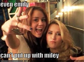 even emily   can't put up with miley