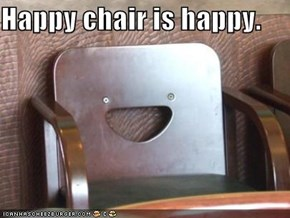 Happy chair is happy.