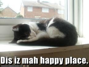 Dis iz mah happy place.