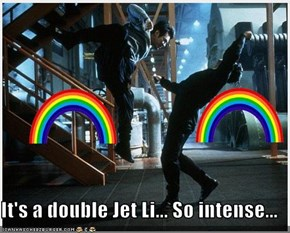 It's a double Jet Li... So intense...