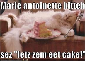 """Marie antoinette kitteh   sez """"letz zem eet cake!"""""""