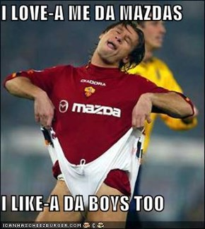I LOVE-A ME DA MAZDAS  I LIKE-A DA BOYS TOO