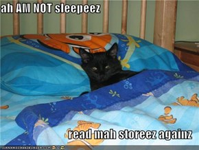 ah AM NOT sleepeez  read mah storeez againz