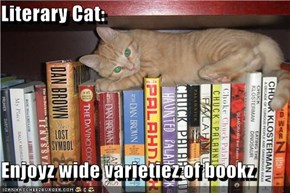 Literary Cat:  Enjoyz wide varietiez of bookz