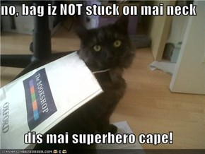 no, bag iz NOT stuck on mai neck  dis mai superhero cape!