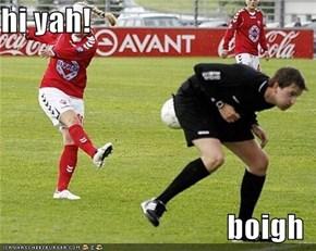 hi yah!  boigh