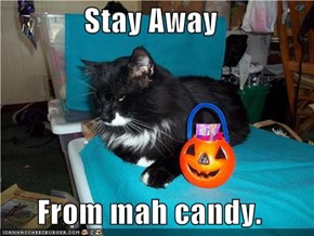 Stay Away  From mah candy.