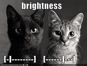 brightness    [-I--------]    [------I---]