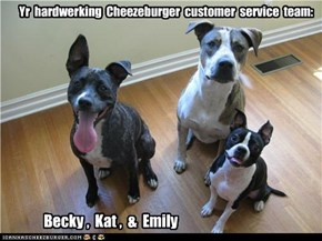 Yr  hardwerking  Cheezeburger  customer  service  team: