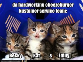 da hardwerking cheezeburger kustomer service team: