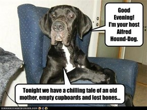 Good Evening! I'm your host Alfred Hound-Dog...