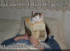 r u awmost dun dis page?  ur waaaaay 2 slow
