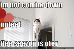 im not cominz down unteel  flee seezon is ofer