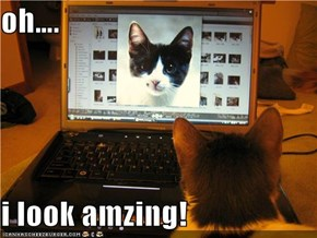 oh….  i look amzing!