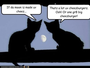 Thatz a lot uv cheezburgerz. Ooh! Or one gr8 big cheezburger!