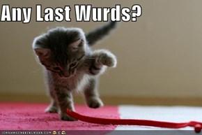 Any Last Wurds?