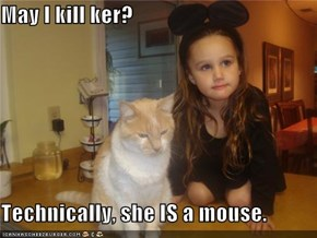May I kill ker?  Technically, she IS a mouse.