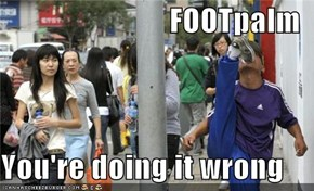 FOOTpalm  You're doing it wrong