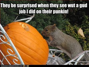 They be surprised when they see wut a gud job I did on their punkin!