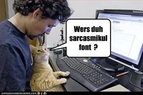 Wers duh sarcasmikul font  ?