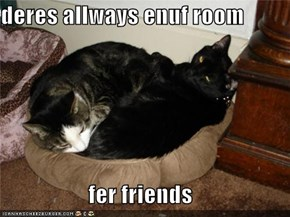 deres allways enuf room  fer friends
