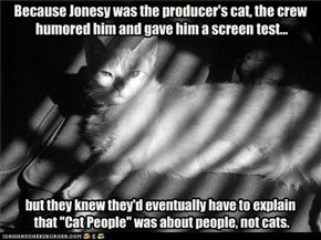 Because Jonesy was the producer's cat, the crew humored him and gave him a screen test...