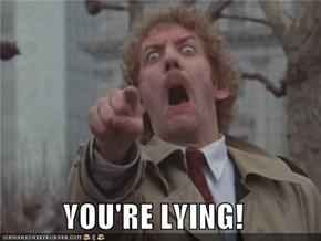 YOU'RE LYING!