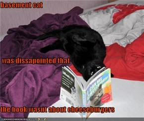 basement cat   was dissapointed that the book wasnt about cheeseburgers