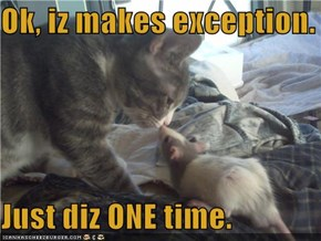 Ok, iz makes exception.  Just diz ONE time.