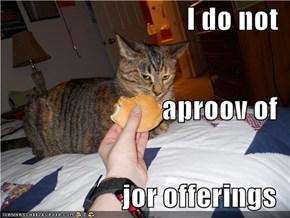 I do not aproov of jor offerings